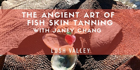 The Ancient Art of Fish Skin Tanning with Janey Chang tickets