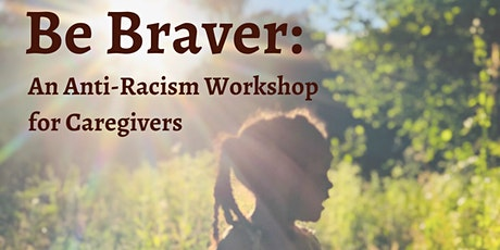 Be Braver: An Anti-Racism Workshop for Caregivers tickets