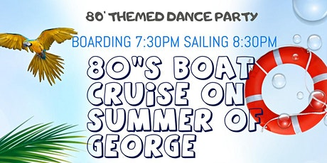 80's Dance Party Boat Cruise  On The Summer Of George tickets