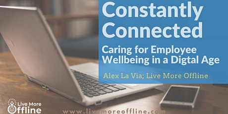 Constantly Connected: Caring for Employee Wellbeing in a Digital Age tickets