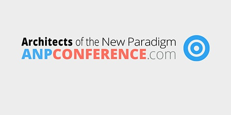 ARCHITECTS OF THE NEW PARADIGM CONFERENCE - CANCELLED  tickets