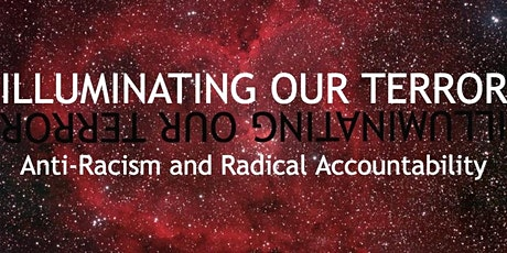Illuminating Our Terror: Anti-Racism and Radical Accountability tickets