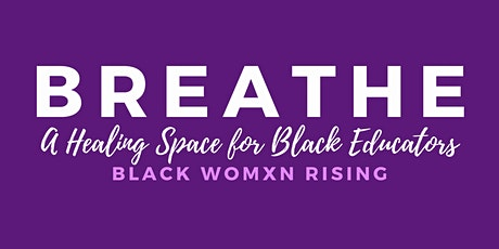 Breathe: A Healing Space for Black Educators (BLACK WOMXN RISING) tickets