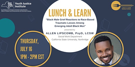NYS Youth Justice Institute Lunch & Learn Webinar with Dr. Allen Lipscomb tickets