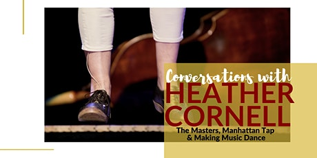 Conversations with Heather Cornell: The Masters, Manhattan Tap & Making Music Dance tickets