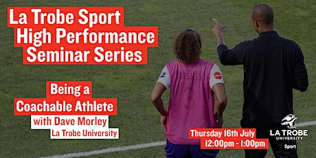 La Trobe High Performance Seminar: Being a Coachable Athlete tickets