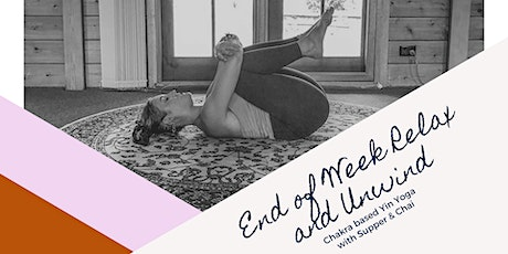 End of Week Relax and Unwind (Chakra-based Yin Yoga with Supper & Chai) tickets