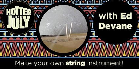 Hotter than July Online: Ed Devane string instrument-making workshop tickets