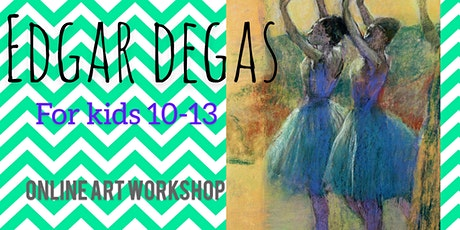 Edgar Degas for Children 10-13 - Online Art Webinar tickets