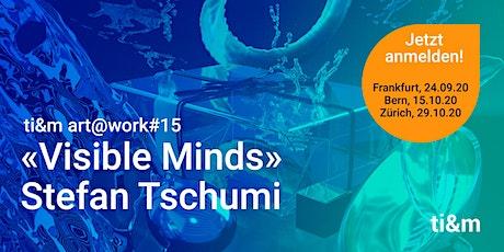 art@work #15 Stefan Tschumi, «Visible Minds» in Frankfurt tickets
