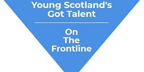 Young Scotland's Got Talent - On the Frontline tickets