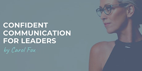 Confident Communication For Leaders by Carol Fox tickets