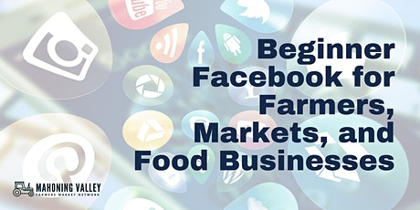 Beginner Facebook for Farmers, Markets, and Food Businesses tickets