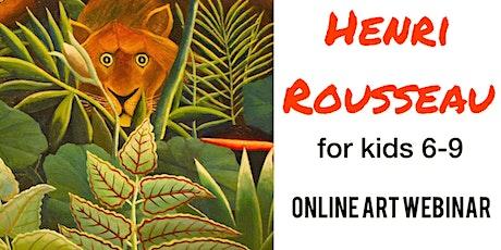 Henri Rousseau for Kids 6-9 - Online Art Webinar tickets
