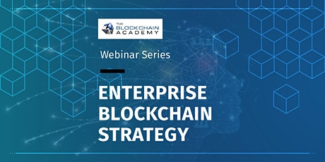 ENTERPRISE BLOCKCHAIN STRATEGY  -Webinar Series - July 15 - 17 (full days) tickets