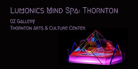 Art Exhibit, Lumonics Mind Spa: Thornton tickets