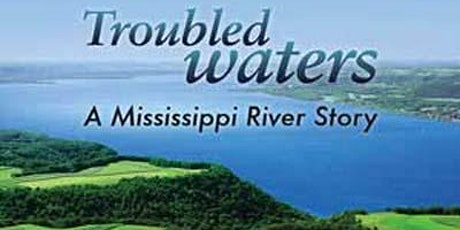 Troubled Waters: A Mississippi River Story Documentary Screening tickets
