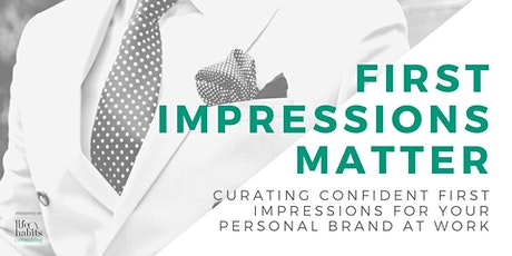 First Impressions Matter - Curating Confident First Impressions For Work tickets