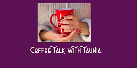 COFFEE TALK WITH TAUNIA tickets