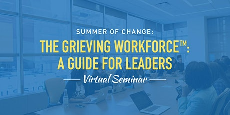 The Grieving Workforce™: A Guide for Leaders tickets