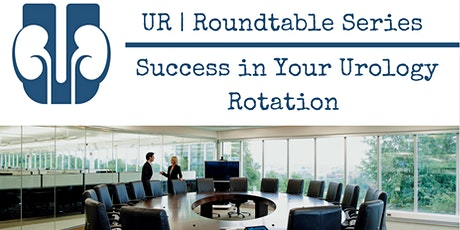 UR: Roundtable Series   Success in Your Urology Rotation tickets