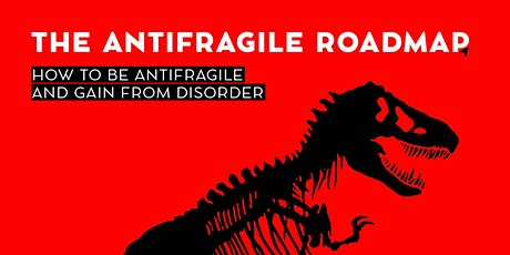 THE ANTIFRAGILE ROADMAP: How to be Antifragile and Gain from Disorder biglietti