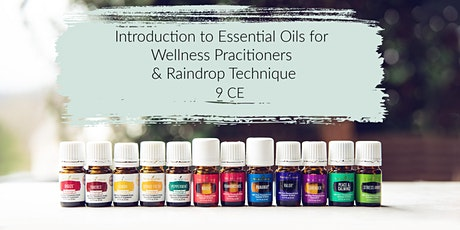 Intro to Oils for Wellness Practitioners and Raindrop Technique 9 CE tickets