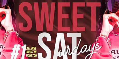 SWEET SATURDAYS - #1 ALL GIRL PARTY IN HOUSTON! tickets