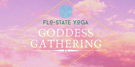 "FloState Yoga presents: ""Goddess Gathering"" Launch Party tickets"