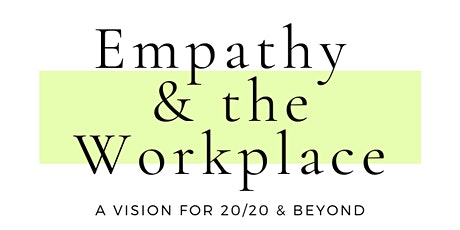 Empathy & The Workplace: A Vision for 20/20 & Beyond tickets