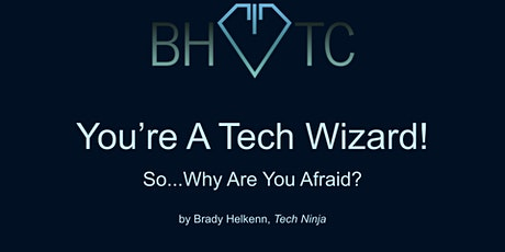 You're A Tech Wizard! So Why Are You Afraid? tickets