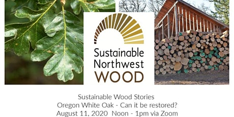 Sustainable Wood Stories:  Oregon White Oak tickets