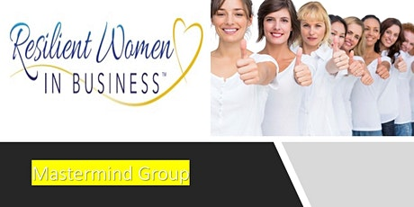 Resilient Women In Business Mastermind Group starting Sept 2 - Dec 9/20 tickets