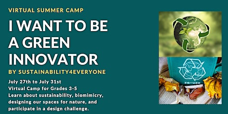 Virtual Summer Camp: I want to be a Green Innovator (Limited Spots) tickets