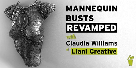 Mannequin Busts REVAMP - Eco Art Workshop with Claudia Williams tickets