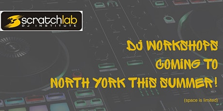 Scratch Lab DJ Institute workshops in North York this summer tickets