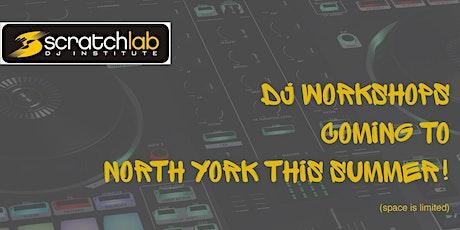 Scratch Lab DJ Institute workshops in North York this summer tickets