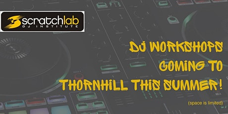 Scratch Lab DJ Institute workshops in Thornhill this summer tickets