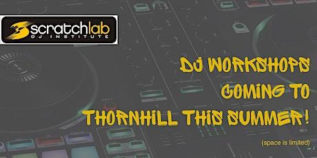 Scratch Lab DJ Institute workshops in Thornhill this summer tickets