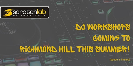 Scratch Lab DJ Institute workshops in Richmond Hill this summer tickets