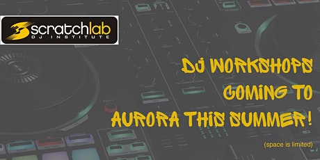 Scratch Lab DJ Institute workshops in Aurora this summer tickets