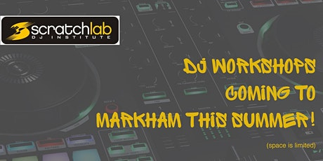 Scratch Lab DJ Institute workshops in Markham this summer tickets