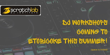 Scratch Lab DJ Institute workshops in Etobicoke this summer tickets