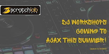 Scratch Lab DJ Institute workshops in Ajax this summer tickets