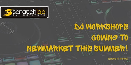 Scratch Lab DJ Institute workshops in Newmarket this summer tickets