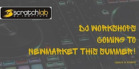 Scratch Lab DJ Institute workshops in Newmarket this summer tickets