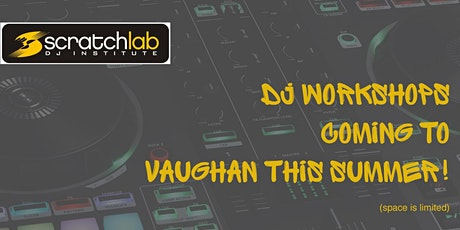 Scratch Lab DJ Institute workshops in Vaughan this summer tickets