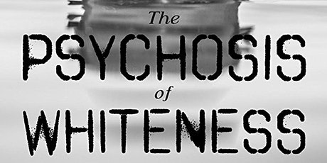 Online screening-'The Psychosis of whiteness' followed by Q&A with director tickets