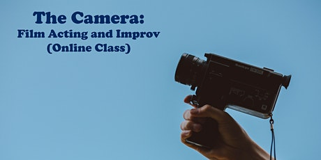 The Camera: Film Acting and Improv (Online Class) tickets