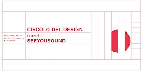 ᴡᴇʟᴄᴏᴍᴇ ᴛᴏ ᴛʜᴇ ᴘᴏsᴛ-ᴀɴᴀʟᴏɢ ᴄᴏɴᴅɪᴛɪᴏɴ*/Circolo del Design meets Seeyousound biglietti